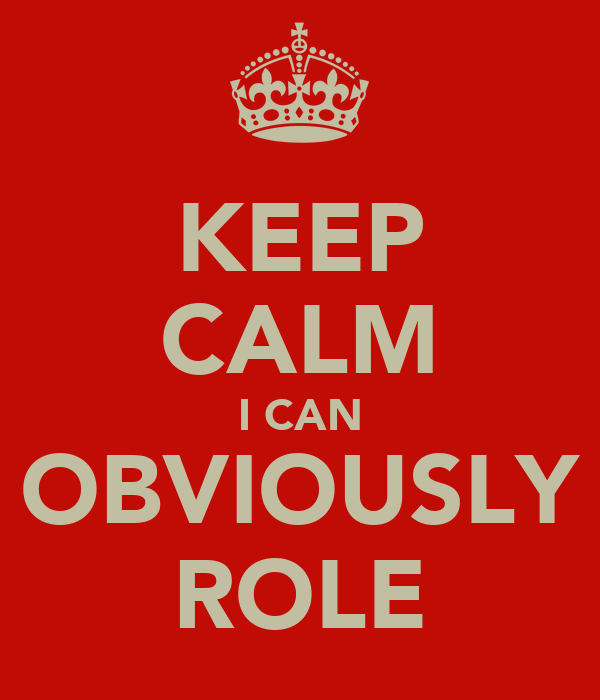 KEEP CALM I CAN OBVIOUSLY ROLE