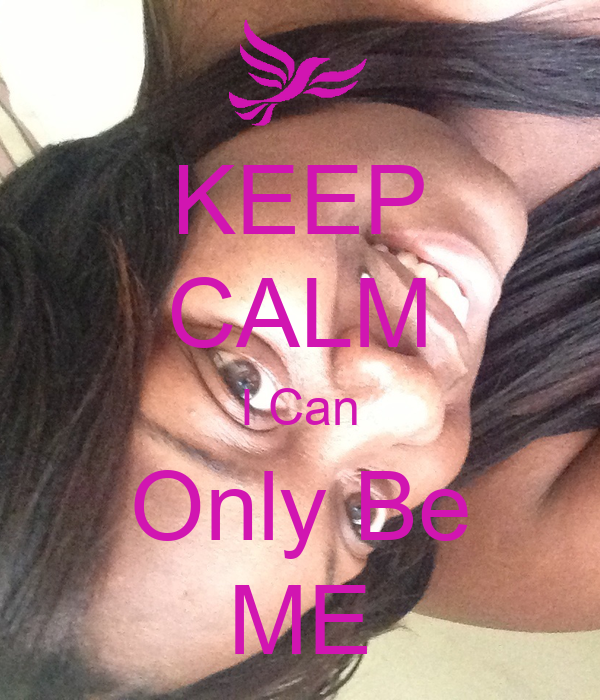 KEEP CALM I Can Only Be ME