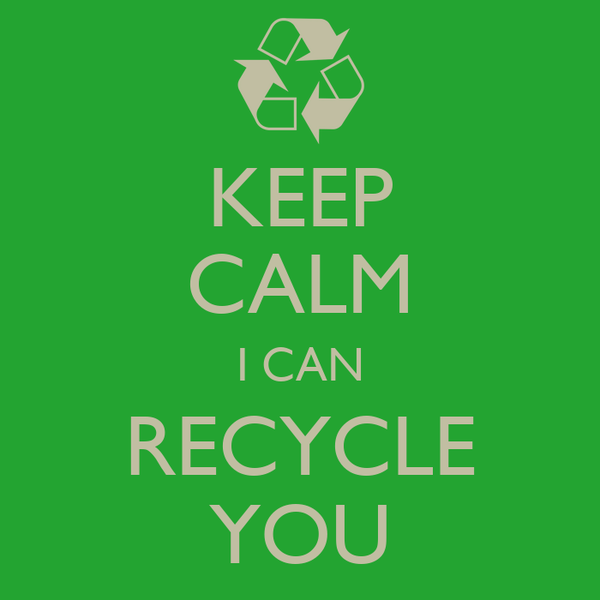 KEEP CALM I CAN RECYCLE YOU