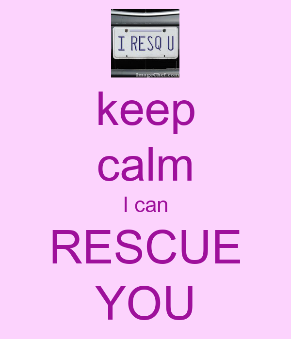 keep calm I can RESCUE YOU