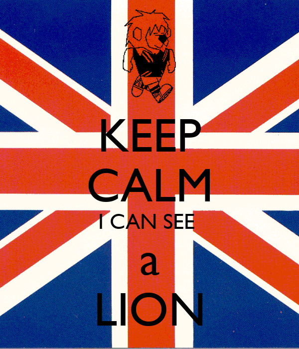 KEEP CALM I CAN SEE  a LION