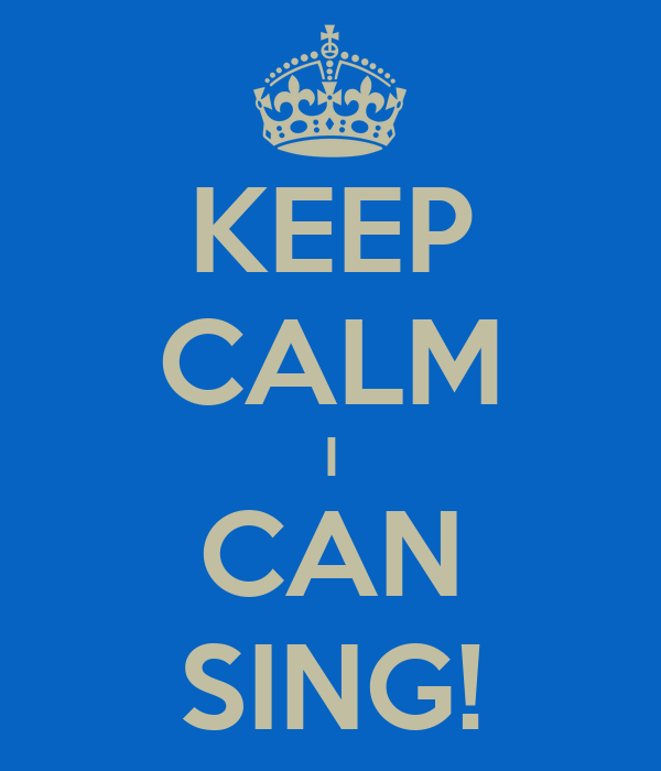 KEEP CALM I CAN SING!