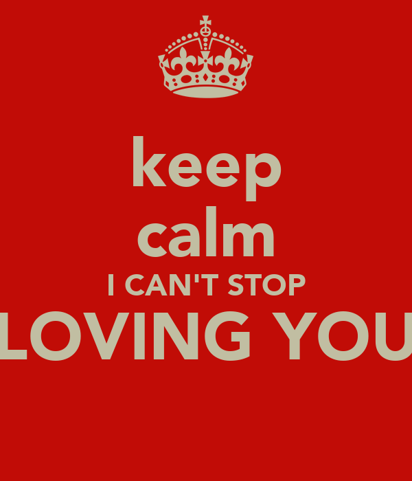 keep calm I CAN'T STOP LOVING YOU