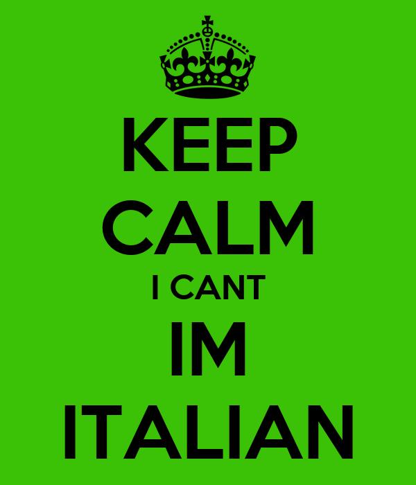 KEEP CALM I CANT IM ITALIAN
