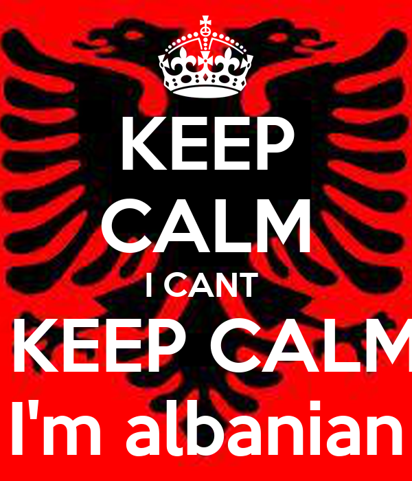 KEEP CALM I CANT   KEEP CALM  I'm albanian