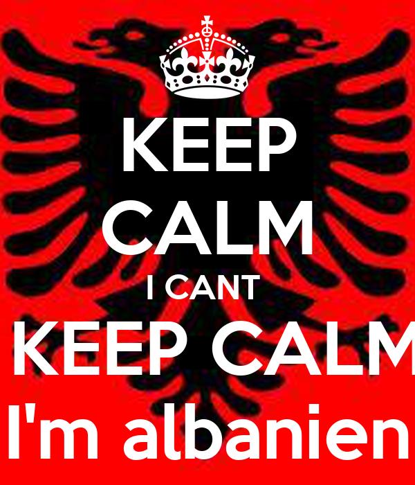 KEEP CALM I CANT   KEEP CALM  I'm albanien