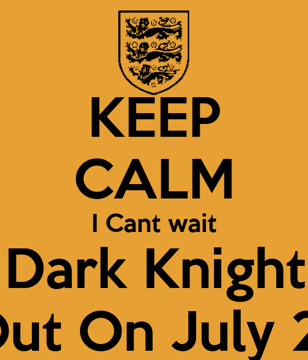KEEP CALM I Cant wait Till The Dark Knight Rises is  Is Out On July 20th