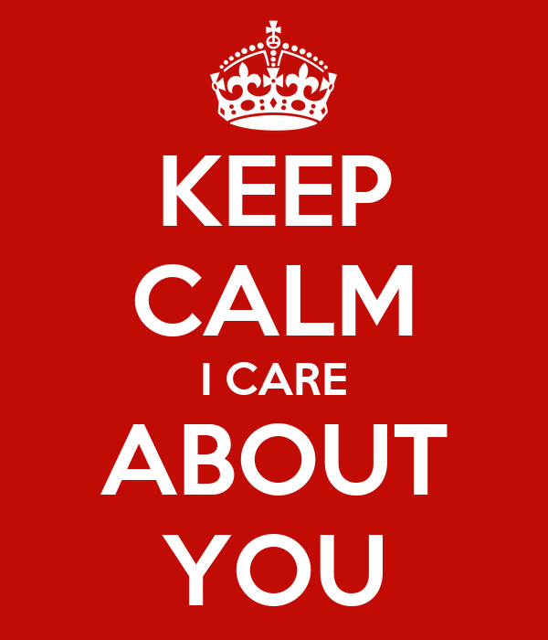 KEEP CALM I CARE ABOUT YOU