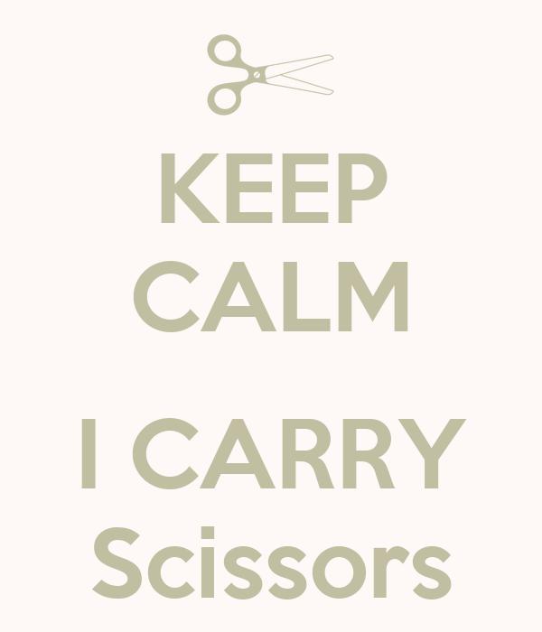 KEEP CALM  I CARRY Scissors