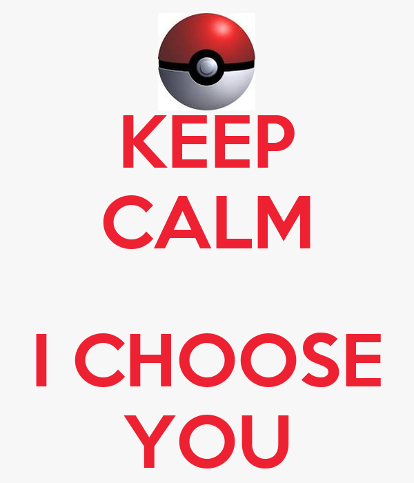 KEEP CALM  I CHOOSE YOU