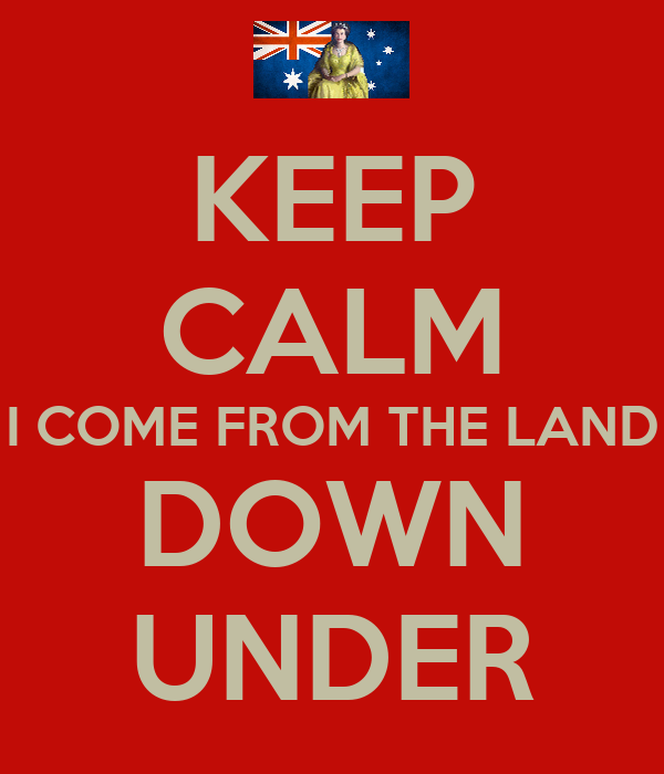 KEEP CALM I COME FROM THE LAND DOWN UNDER