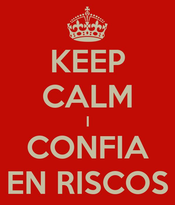 KEEP CALM I CONFIA EN RISCOS