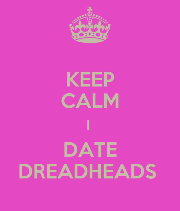 KEEP CALM I  DATE DREADHEADS