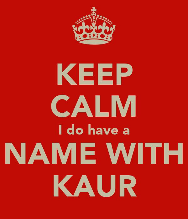 KEEP CALM I do have a NAME WITH KAUR