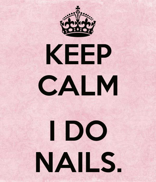 KEEP CALM  I DO NAILS.
