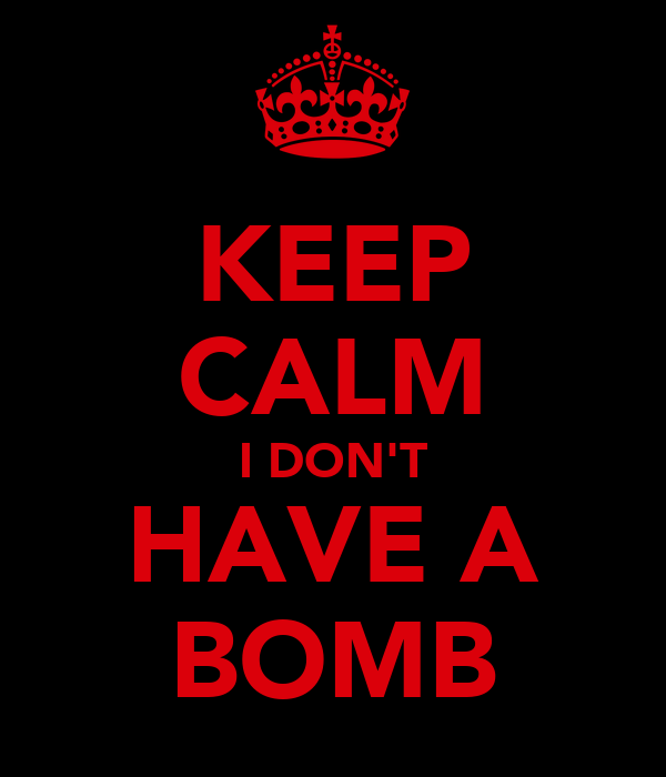 KEEP CALM I DON'T HAVE A BOMB