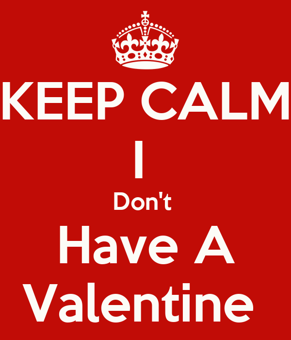 KEEP CALM I  Don't  Have A Valentine