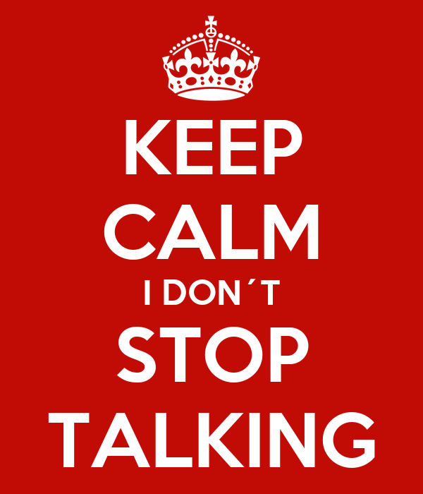 KEEP CALM I DON´T STOP TALKING