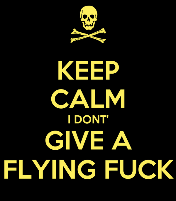 I don t give a flying fuck motherfucker — 5