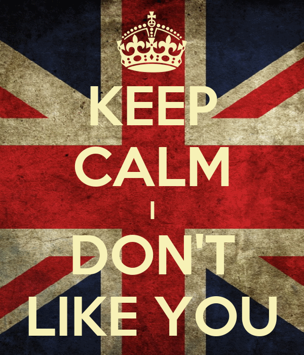 KEEP CALM I DON'T LIKE YOU