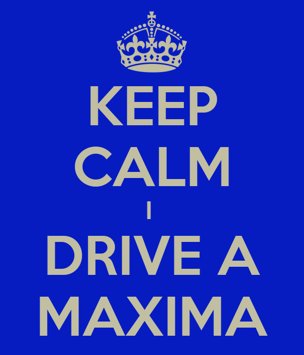 KEEP CALM I  DRIVE A MAXIMA