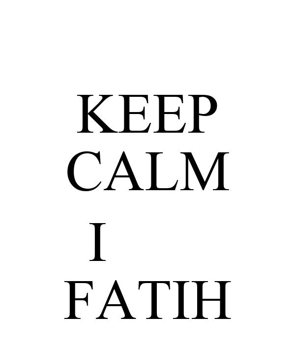 KEEP CALM  I        FATIH