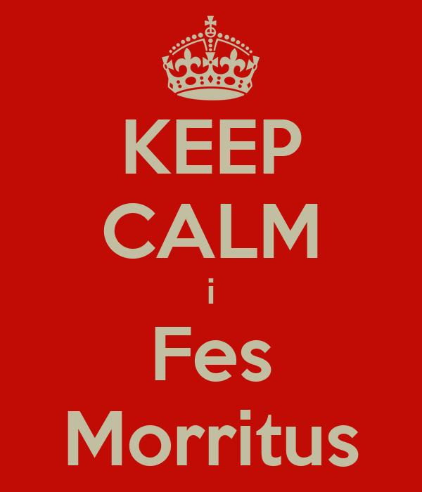 KEEP CALM i Fes Morritus
