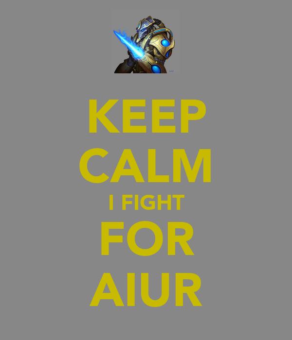 KEEP CALM I FIGHT FOR AIUR