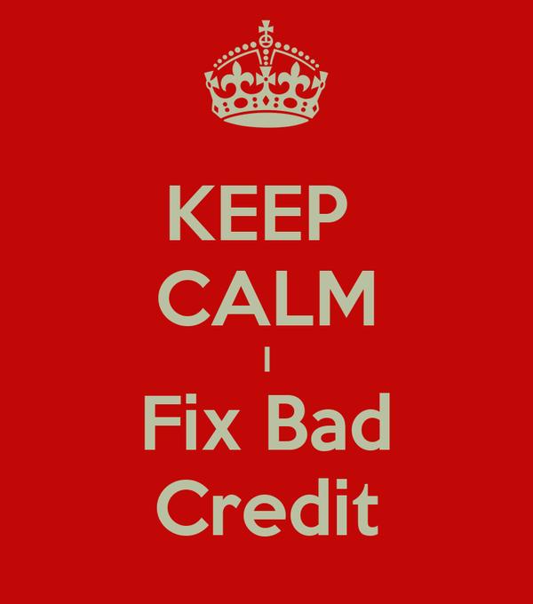 KEEP  CALM I Fix Bad Credit