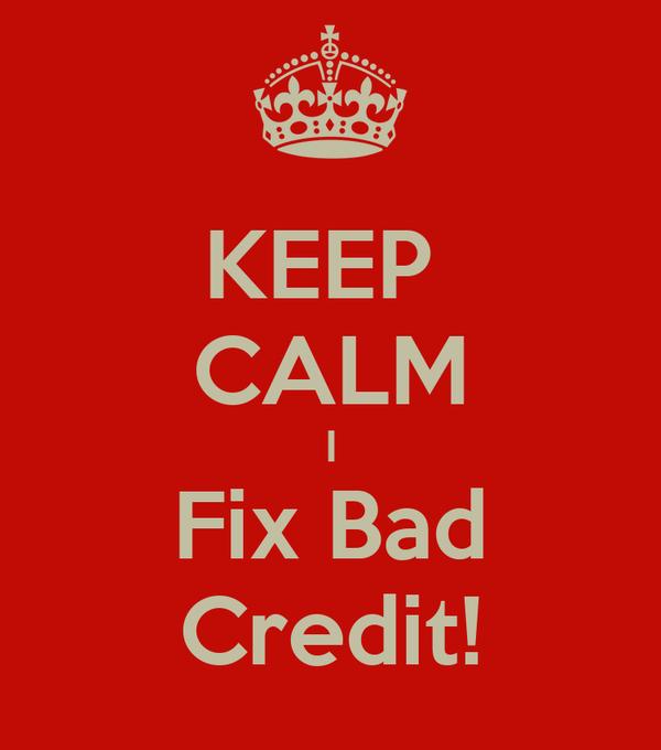 KEEP  CALM I Fix Bad Credit!