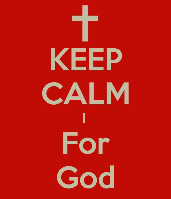 KEEP CALM I  For God