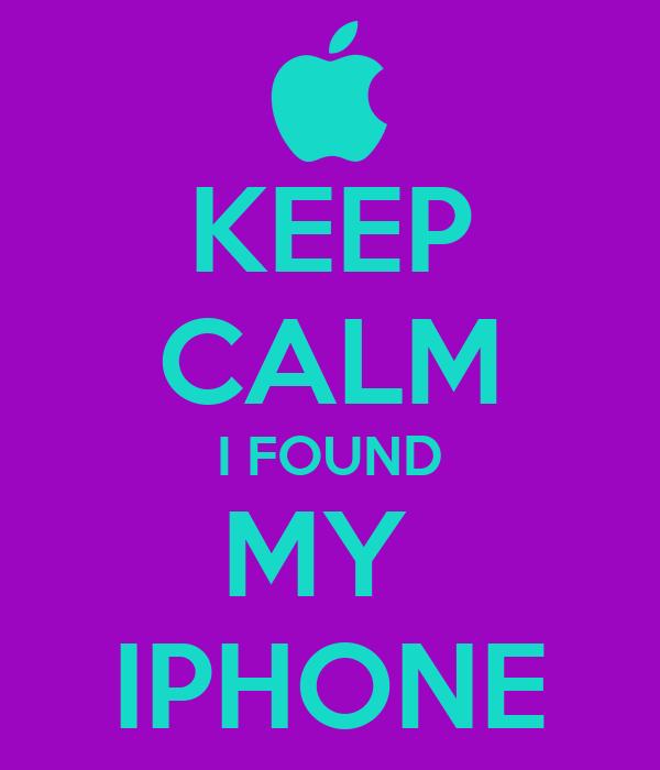 KEEP CALM I FOUND MY  IPHONE