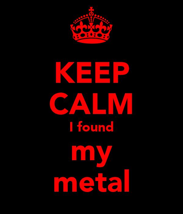 KEEP CALM I found my metal