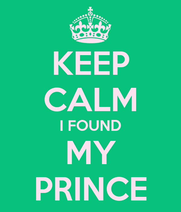 KEEP CALM I FOUND MY PRINCE
