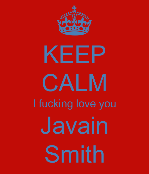 KEEP CALM I fucking love you Javain Smith