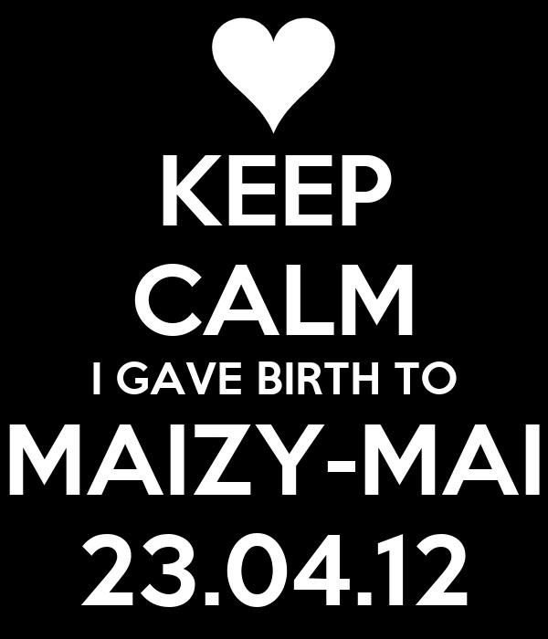 KEEP CALM I GAVE BIRTH TO MAIZY-MAI 23.04.12