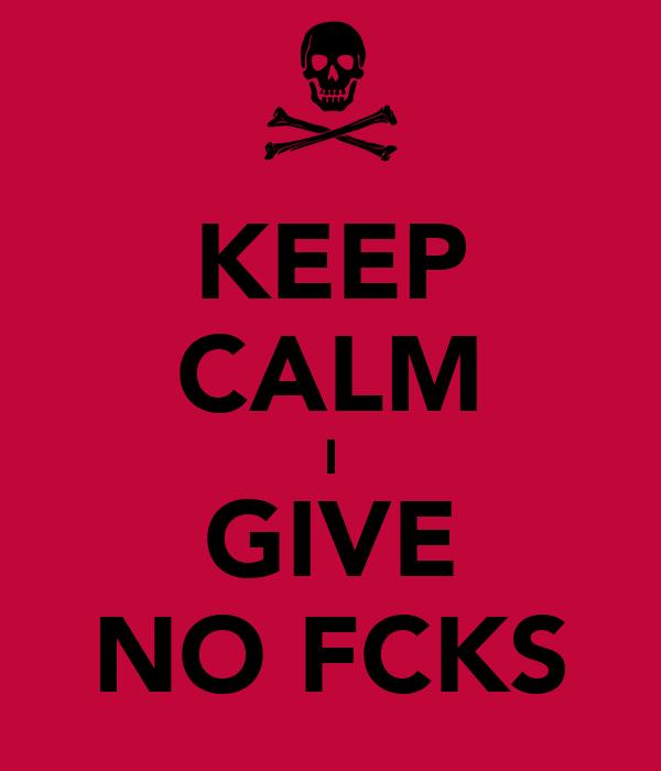 KEEP CALM I GIVE NO FCKS