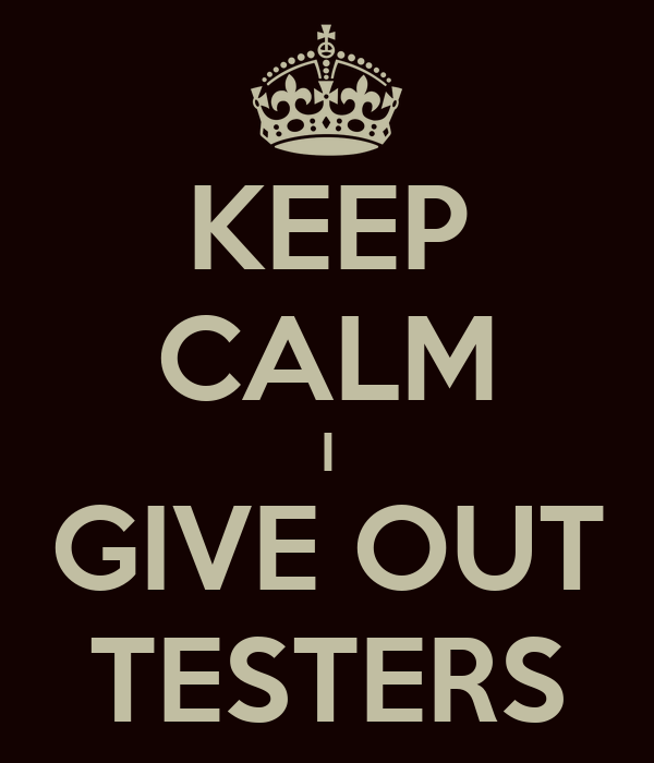KEEP CALM I GIVE OUT TESTERS