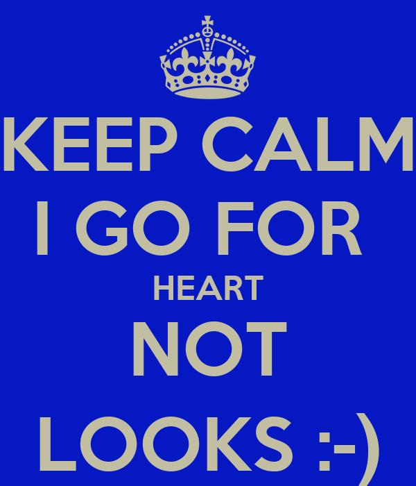 KEEP CALM I GO FOR  HEART NOT LOOKS :-)