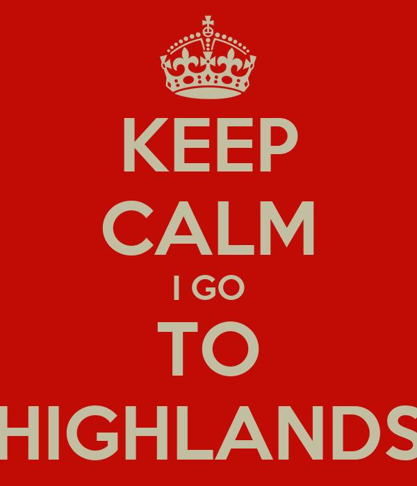 KEEP CALM I GO TO HIGHLANDS