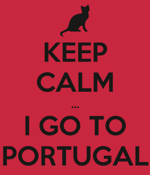KEEP CALM ... I GO TO PORTUGAL