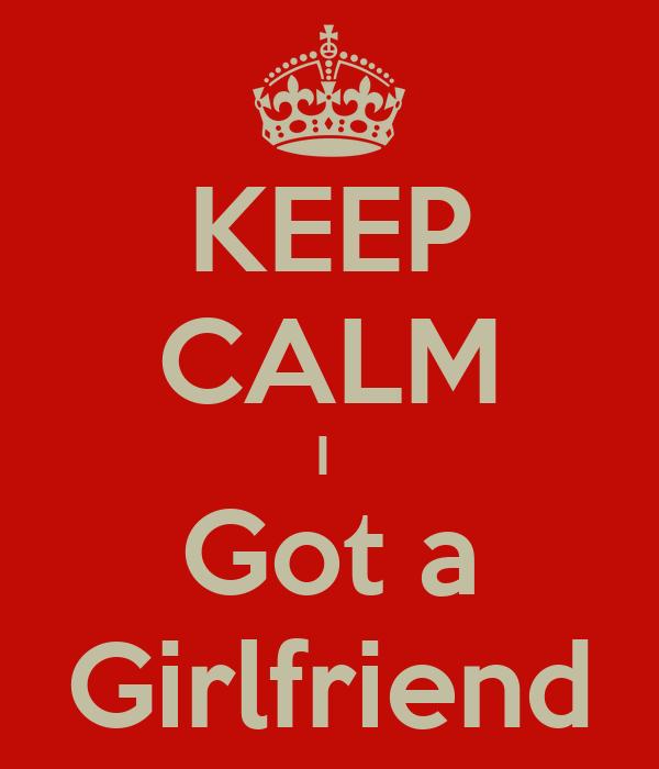 KEEP CALM I  Got a Girlfriend