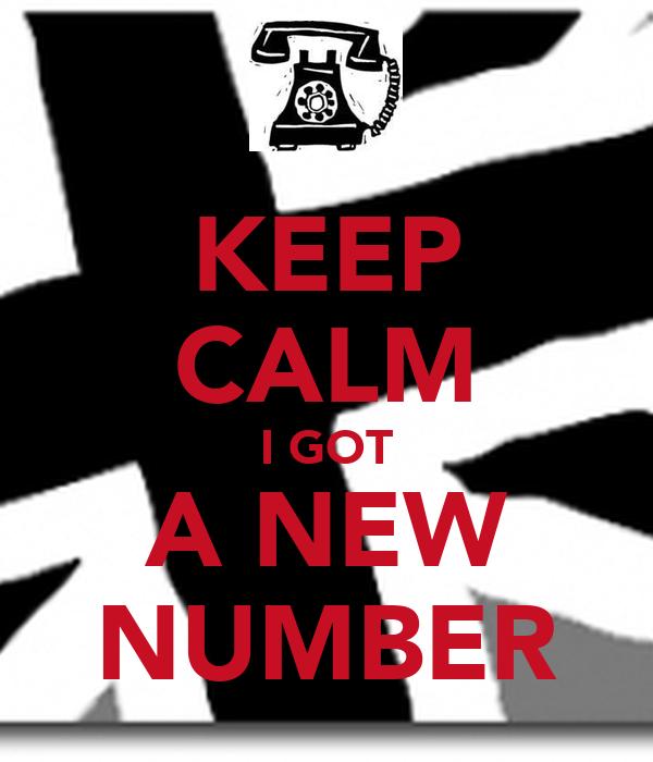 KEEP CALM I GOT A NEW NUMBER