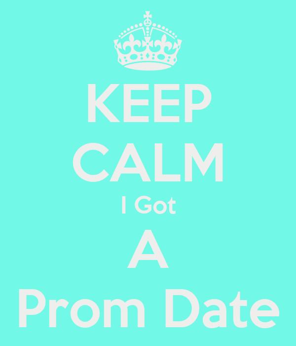 KEEP CALM I Got A Prom Date