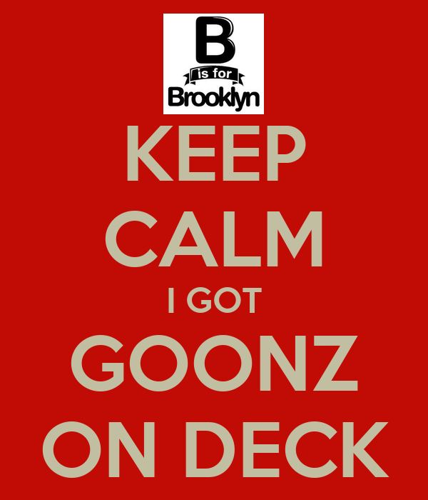 KEEP CALM I GOT GOONZ ON DECK