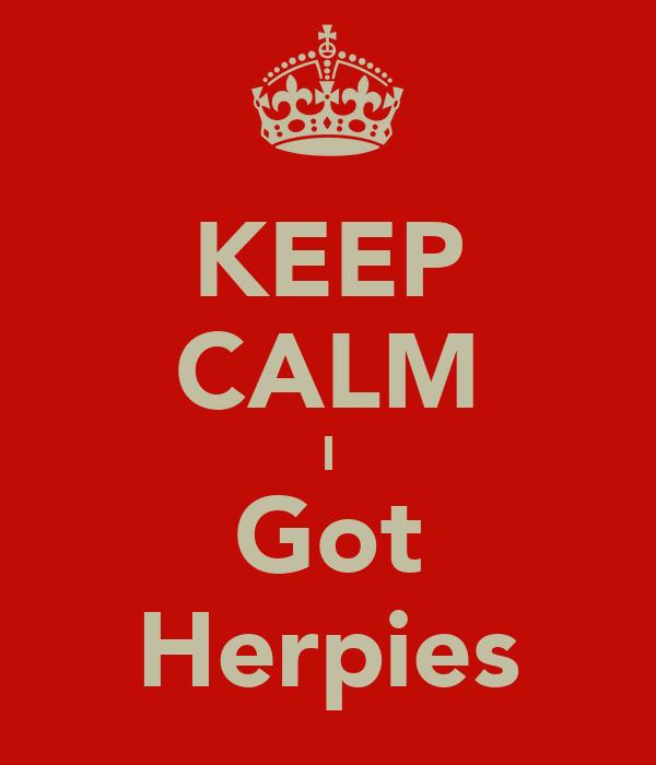 KEEP CALM I Got Herpies