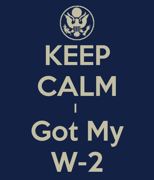 KEEP CALM I  Got My W-2