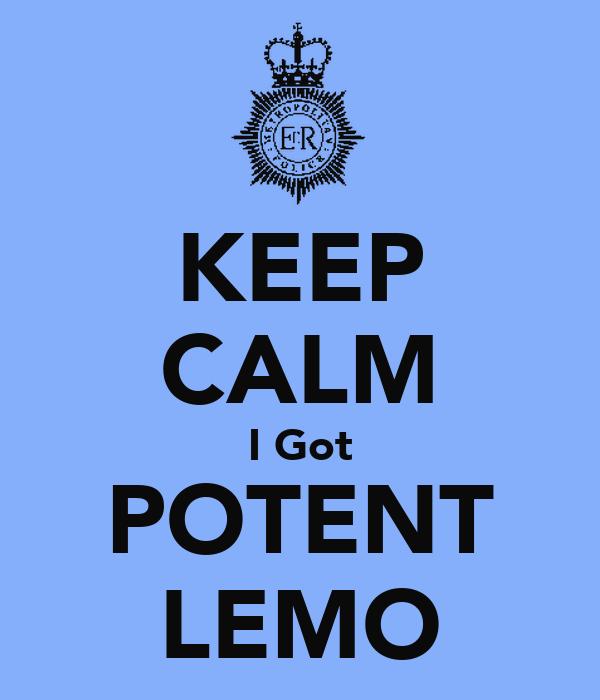 KEEP CALM I Got POTENT LEMO