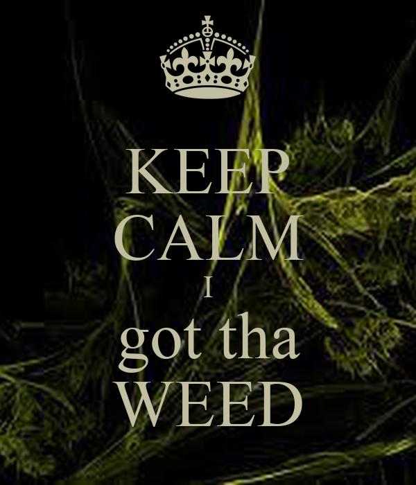 KEEP CALM I got tha WEED