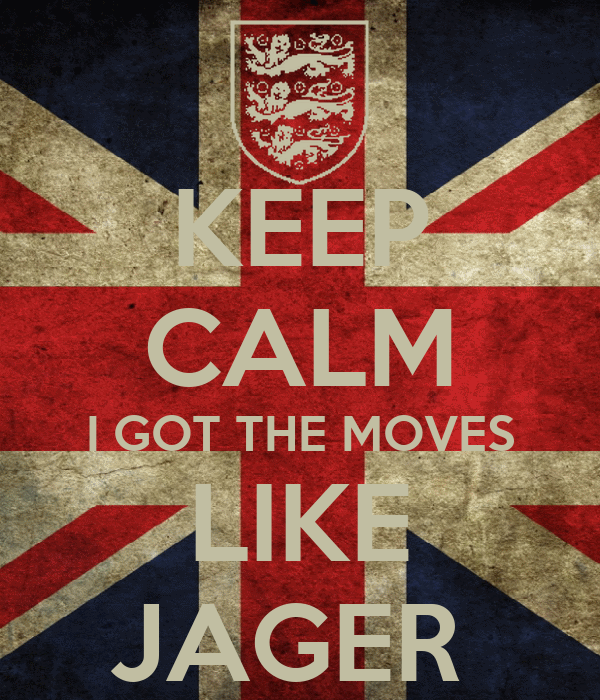 KEEP CALM I GOT THE MOVES LIKE JAGER